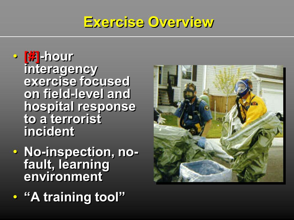 Exercise Overview [#]-hour interagency exercise focused on field-level and hospital response to a terrorist incident.
